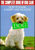 Complete Book Of Dog Care How To Raise