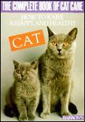 Complete Book Of Cat Care How To Raise A