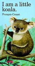I Am A Little Koala Bear Little Animals