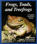 Frogs, Toads, and Tree Frogs: Everything about Selection, Care, Nutrition, Breeding, and Behavior