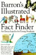 Barrons Illustrated Fact Finder An Encyclopedia for Young Students