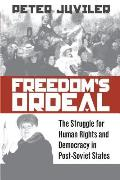 Freedom's Ordeal: The Struggle for Human Rights and Democracy in Post-Soviet States