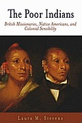 The Poor Indians: British Missionaries, Native Americans, and Colonial Sensibility