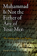 Muḥammad Is Not the Father of Any of Your Men: The Making of the Last Prophet