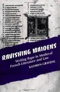 Ravishing Maidens: Writing Rape in Medieval French Literature and Law