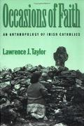 Occasions of Faith: An Anthropology of Irish Catholics (Series in Contemporary Ethnography)