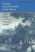 Parades and Politics of the Street : Festive Culture in the Early American Republic (97 Edition) Cover