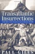Transatlantic Insurrections: British Culture and the Formation of American Literature, 1730-1860