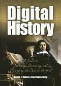 Digital History A Guide to Gathering Preserving & Presenting the Past on the Web