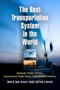 The Best Transportation System in the World: Railroads, Trucks, Airlines, and American Public Policy in the Twentieth Century