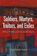 Soldiers, Martyrs, Traitors, and Exiles: Political Conflict in Eritrea and the Diaspora