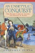 Unsettled Conquest The British Campaign Against the Peoples of Acadia