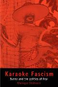 Karaoke Fascism: Burma and the Politics of Fear