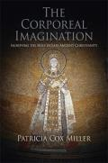 The Corporeal Imagination: Signifying the Holy in Late Ancient Christianity (Divinations: Rereading Late Ancient Religion)