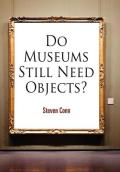 Do Museums Still Need Objects? (Arts and Intellectual Life in Modern America)