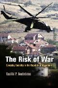 The Risk of War: Everyday Sociality in the Republic of Macedonia (Ethnography of Political Violence)