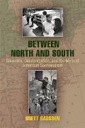 Between North & South: Delaware, Desegregation, & The Myth Of American Sectionalism (Politics &... by Brett Gadsden