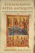 Ethnography After Antiquity: Foreign Lands and Peoples in Byzantine Literature (Empire and After)