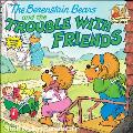 The Berenstain Bears and the Trouble with Friends (Berenstain Bears First Time Books)