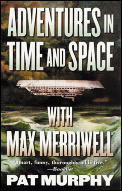 Adventures In Time & Space With Max Merriwell by Pat Murphy