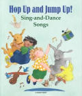 Hop Up and Jump Up!: Sing and Dance Songs