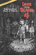Dare to Be Scared 4: Thirteen More Tales of Terror (Dare to Be Scared)