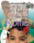 If I Were a Kid in Ancient Rome: Children of the Ancient World (Children of the Ancient World)