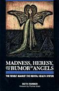 Madness, Heresy, and the Rumor of Angels: The Revolt Against the Mental Health System