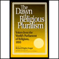 Dawn of Religious Pluralism: Voices from the World's Parliament of Religions, 1893
