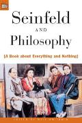 Seinfeld & Philosophy A Book about Everything & Nothing