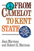 From Camelot to Kent State The Sixties Experience in the Words of Those Who Lived It