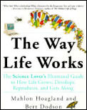 Way Life Works The Science Lovers Illustrated Guide to How Life Grows Develops Reproduces & Gets Along