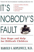 It's Nobody's Fault: New Hope and Help for Difficult Children and Their Parents