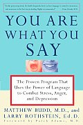 You Are What You Say The Proven Program That Uses the Power of Language to Combat Stress Anger & Depression