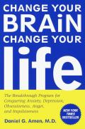 Change Your Brain, Change Your Life: The Breakthrough Program for Conquering Anxiety, Depression, Obsessiveness, Anger, and Impulsiveness Cover