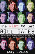 The Plot to Get Bill Gates: An Irreverent Investigation of the World's Richest Man...and the People Who Hate Him