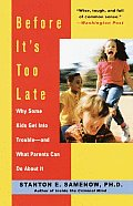 Before Its Too Late Why Some Kids Get Into Trouble & What Parents Can Do about It