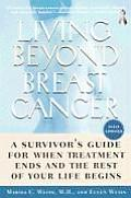 Living Beyond Breast Cancer: A Survivor's Guide for When Treatment Ends and the Rest of Your Life Begins