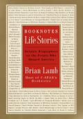 Booknotes Life Stories: Notable Biographers on the People Who Shaped America