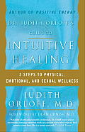 Dr. Judith Orloff's Guide to Intuitive Healing: Five Steps to Physical, Emotional and Sexual Wellness Cover