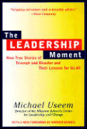 The Leadership Moment: Nine True Stories of Triumph and Disaster and Their Lessons for Us All Cover