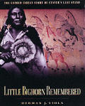 Little Big Horn Remembered: The Untold Story of Custer's Last Stand