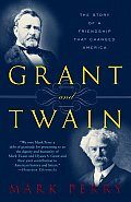 Grant & Twain The Story of an American Friendship