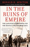 In the Ruins of Empire: The Japanese Surrender and the Battle for Postwar Asia Cover