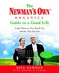 Newmans Own Organics Guide to a Good Life Simple Measures That Benefit You & the Place You Live