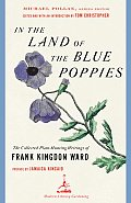 In the Land of the Blue Poppies The Collected Plant Hunting Writings of Frank Kingdon Ward