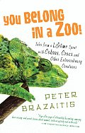 You Belong in a Zoo Tales from a Lifetime Spent with Cobras Crocs & Other Extraordinary Creatures