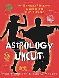 Astrology Uncut: A Street-Smart Guide to the Stars
