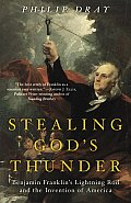 Stealing Gods Thunder Benjamin Franklins Lightning Rod & the Invention of America