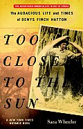 Too Close to the Sun: The Audacious Life and Times of Denys Finch Hatton Cover